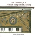 Pascale Vandervellen - The Golden Age of Flemish Harpsichord Making - A Study of the MIM's Ruckers Instruments.