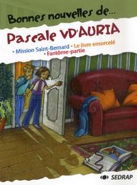 Pascale Vd'Auria - Bonnes nouvelles de... Pascale VD'Auria - Mission Saint-Bernard ; Le livre ensorcelé ; Fantôme-partie.