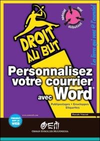 Pascale Vincent et Nelly Herschel - Personnalisez votre courrier avec Word - Publipostages, enveloppes, étiquettes.