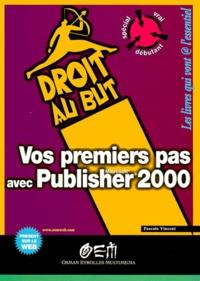 Vos premiers pas avec Publisher 2000 - Pascale Vincent |
