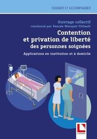Pascale Wanquet-Thibault - Contention et privation de liberté des personnes soignées - Applications en institution et à domicile.