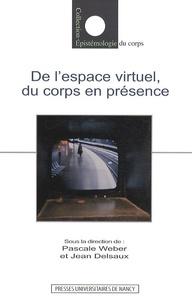 Pascale Weber et Jean Delsaux - De l'espace virtuel, Du corps en présence.