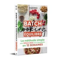 Pascale Weeks et Aurélie Guerri - Batch cooking équilibre - La méthode simple pour rééquilibrer votre alimentation en 12 semaines.