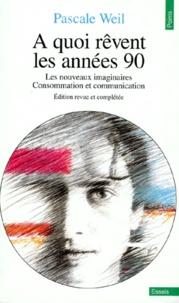 Pascale Weil - A quoi rêvent les années 90.