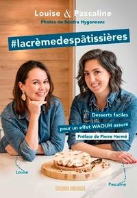 Pascaline Camblong et Louise Frénéhard - #lacrèmedespâtissières - Desserts faciles pour un effet waouh assuré !.