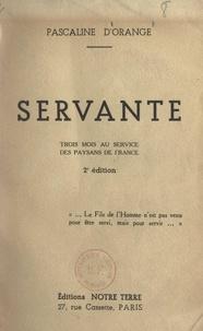 Pascaline d'Orange et Louis Beirnaert - Servante - Trois mois au service des paysans de France.