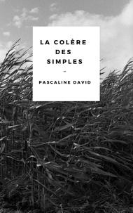 Pascaline David - La colère des simples.