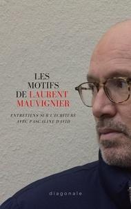 Pascaline David et Laurent Mauvignier - Les motifs de Laurent Mauvignier - Entretiens sur l'écriture.