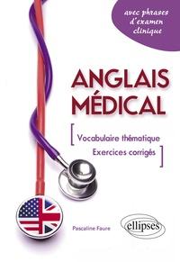 Pascaline Faure - Anglais médical - Fiches de vocabulaire thématique et exercices corrigés (avec phrases d'examen clinique).
