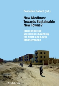 Pascaline Gaborit - New Medinas: Towards Sustainable New Towns? - Interconnected Experiences Spanning the North and South Mediterranean.