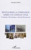 Pascaline Gaborit - Restaurer la confiance après un conflit civil - Cambodge, Mozambique et Bosnie-Herzégovine.