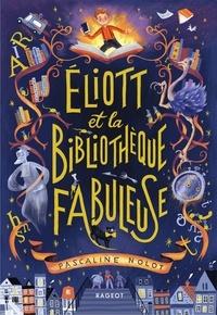 Pascaline Nolot - Éliott et la bibliothèque fabuleuse.