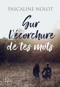 Pascaline Nolot - Sur l'écorchure de tes mots.