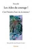 Pascalle - Les Ailes du courage ! - C'est l'histoire d'une vie, la mienne !.