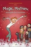 Pascalyves Souder et Dominique Souder - Magic Mathieu multiplie les mystères.