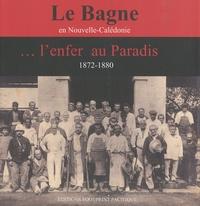 Paschal Grousset et Francis Jourde - Le Bagne en Nouvelle-Calédonie... l'enfer au Paradis (1872-1880) - Les récits de trois communards.