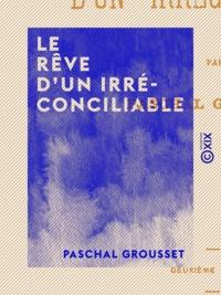 Paschal Grousset - Le Rêve d'un irréconciliable.