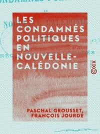 Paschal Grousset et François Jourde - Les Condamnés politiques en Nouvelle-Calédonie - Récit de deux évadés.