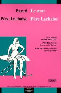 Pascual Itziar - Le mur-Pared ; Père Lachaise - Edition bilingue français-espagnol.
