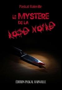Paskal Rainville - Mystère de la rose noire Le.