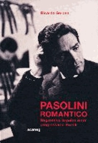 Pasolini Romantico - Regressive Impulse einer progressiven Poetik.