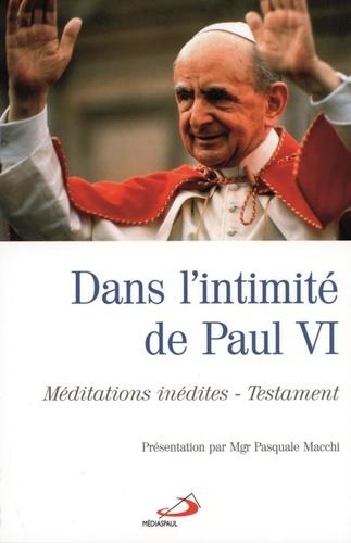 Pasquale Macchi - Dans l'intimité de Paul VI - Méditations inédites -Testament.