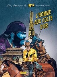 Pasquale Ruju et R-M Guéra - Les aventures de Tex - Tome 1, L'homme aux colts d'or.