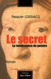 Pasquier Cognacq - Le secret - La renaissance du peintre.