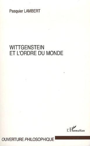 Pasquier Lambert - Wittgenstein et l'ordre du monde.