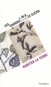Rachel Bouvet et Claire Colin - Les cahiers J.-M.G. Le Clézio N° 10/2017 : Habiter la terre.