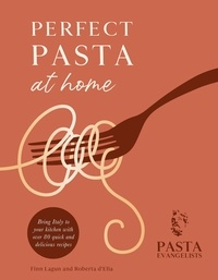 Pasta Evangelists Ltd - Perfect Pasta at Home - Bring Italy to your kitchen with over 80 quick and delicious recipes.