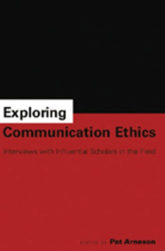 Pat Arneson - Exploring Communication Ethics - Interviews with Influential Scholars in the Field.