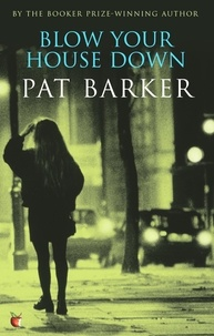 Pat Barker - Blow Your House Down.