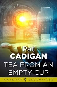 Pat Cadigan - Tea From an Empty Cup.
