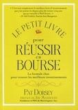 Pat Dorsey - Le petit livre pour réussir en bourse - La formule choc pour trouver les meilleurs investissements.