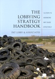 Pat Libby - The Lobbying Strategy Handbook - 10 Steps to Advancing Any Cause Effectively.
