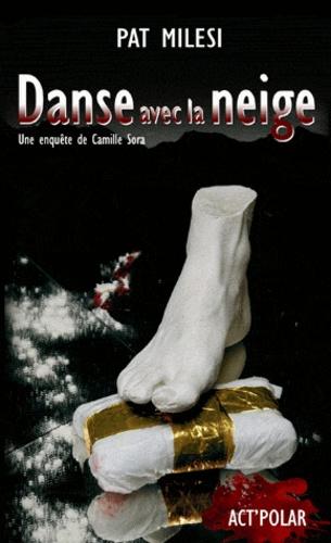 Pat Milesi - Danse avec la neige - Une enquête de Camille Sora.