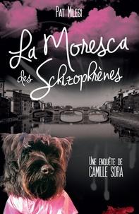 Pat Milesi - La Moresca des schizophrènes - Une enquête de Camille Sora.
