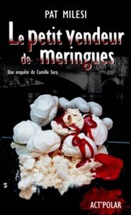 Pat Milesi - Le petit vendeur de meringues - Une enquête de Camille Sora.