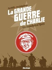 Pat Mills et Joe Colquhoun - La grande guerre de Charlie Tome 5 : Les tranchées d'Ypres.