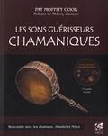 Pat Moffitt Cook - Les sons guérisseurs chamaniques - Rencontre avec les chamans, Jhankri et Néles. 1 CD audio