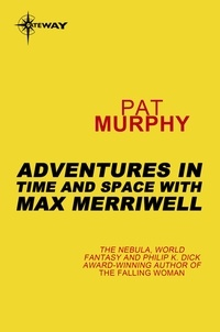 Pat Murphy - Adventures in Time and Space with Max Merriwell.