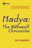 Pat Murphy - Nadya - The Werewolf Chronicles.