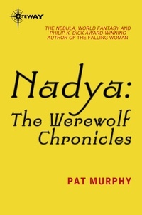 Pat Murphy - Nadya - The Werewolf Chronicles.