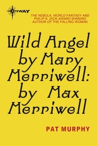 Pat Murphy - Wild Angel by Mary Merriwell: by Max Merriwell.