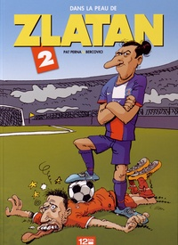 Pat Perna et Philippe Bercovici - Dans la peau de Zlatan Tome 2 : .