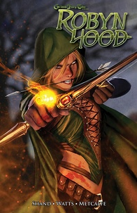 Pat Shand et Larry Watts - Grimm Fairy Tales Tome 1 : Robyn Hood.