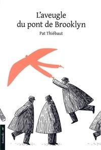 Pat Thiébaut - L'aveugle du pont de Brooklyn.