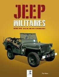 Pat Ware - Jeep militaires depuis 1940 (Willys MB, Ford GPW et Hotchkiss M201) - Histoire, développement, production et rôles du véhicule tactique 1/4 de tonne 4X4 de l'armée américaine.
