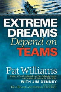 Pat Williams - Extreme Dreams Depend on Teams.